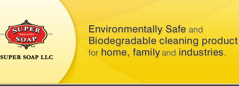Super Soap LLC. Environmentally Safe and  Biodegradable cleaning product for home, family and industries.